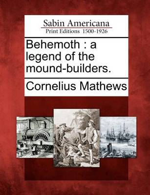 Behemoth: A Legend of the Mound-Builders. by Cornelius Mathews