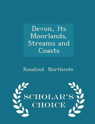 Devon, Its Moorlands, Streams and Coasts - Scholar's Choice Edition by Rosalind Northcote