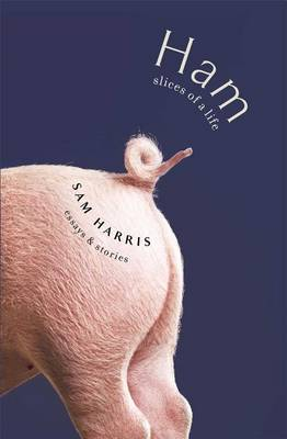 Ham: Slices of a Life: Essays and Stories by Sam Harris