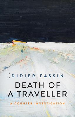 Death of a Traveller: A Counter Investigation by Didier Fassin