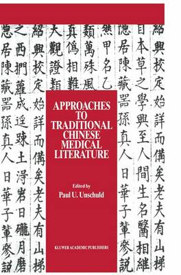 Approaches to Traditional Chinese Medical Literature by Paul U. Unschuld