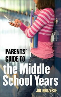 Parent's Guide To The Middle School Years by Joe Bruzzese