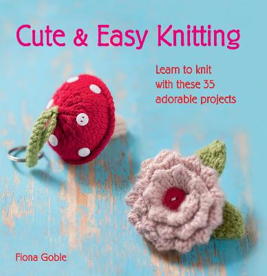 Cute & Easy Knitting by Fiona Goble
