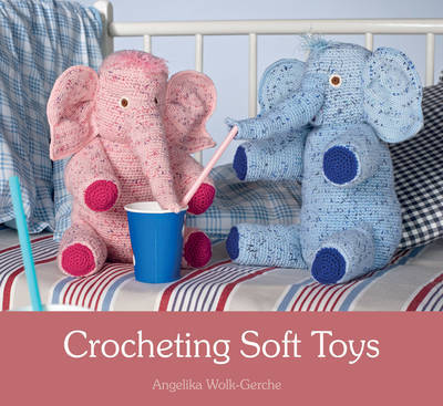Crocheting Soft Toys by Angelika Wolk-Gerche