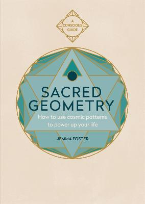 Sacred Geometry: How to use cosmic patterns to power up your life by Jemma Foster