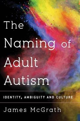 The Naming of Adult Autism by Dr. James McGrath