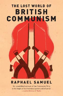 Lost World of British Communism by Raphael Samuel