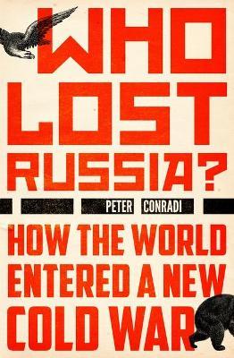 Who Lost Russia? by Peter Conradi