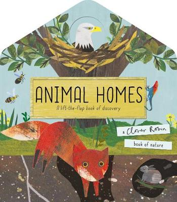 Animal Homes: A lift-the-flap book of discovery by Libby Walden