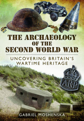 The Archaeology of the Second World War by Gabriel Moshenska