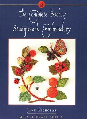 Complete Book of Stumpwork Embroidery by Jane Nicholas