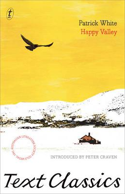 Happy Valley: Text Classics by Patrick White