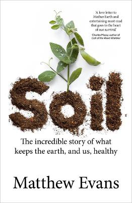 Soil: The incredible story of what keeps the earth, and us, healthy book