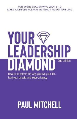 Your Leadership Diamond: Transform Your Life, Lead Your People and Leave a Legacy by Paul Mitchell