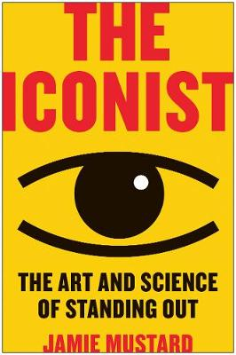 Iconist: The Art and Science of Standing Out by Jamie Mustard