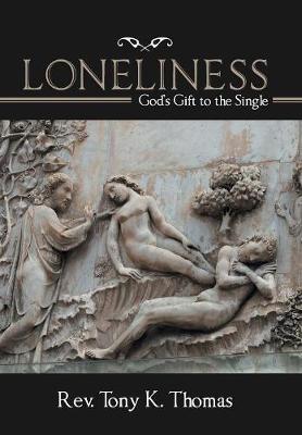 Loneliness: God's Gift to the Single by Rev Tony K Thomas