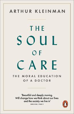 The Soul of Care: The Moral Education of a Doctor by Arthur Kleinman