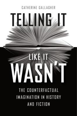 Telling It Like It Wasn't by Catherine Gallagher
