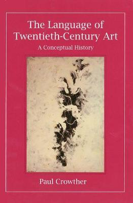 The Language of Twentieth-Century Art by Paul Crowther