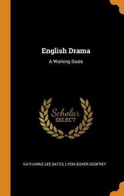English Drama: A Working Basis by Katharine Lee Bates