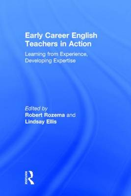 Early Career English Teachers in Action by Robert Rozema