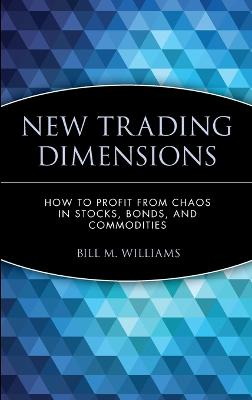 New Trading Dimensions by Bill M. Williams