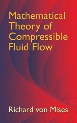 Mathematical Theory of Compressible Fluid Flow by Richard von Mises