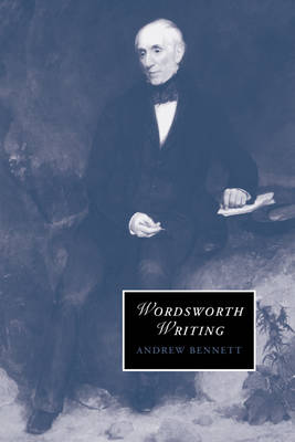 Wordsworth Writing by Andrew Bennett
