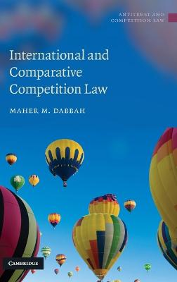 International and Comparative Competition Law by Maher M. Dabbah