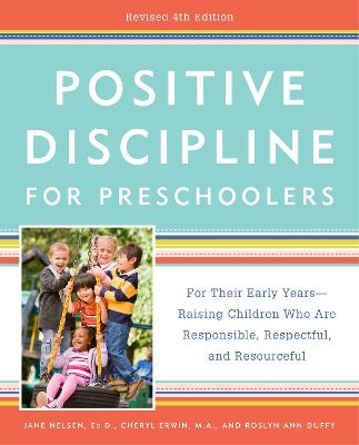 Positive Discipline for Preschoolers: For Their Early Years -- Raising Children Who Are Responsible, Respectful, and Resourceful by Jane Ed.D. Nelsen