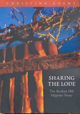 Sharing the Lode: The Broken Hill Migrant Story by Christine Adams