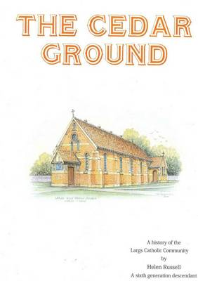 Cedar Ground: a History of the Largs Catholic Community by Helen Russell