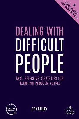 Dealing with Difficult People: Fast, Effective Strategies for Handling Problem People by Roy Lilley
