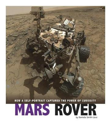 Mars Rover: How a Self-Portrait Captured the Power of Curiosity by Danielle Smith-Llera