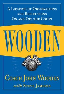 Wooden: A Lifetime of Observations and Reflections On and Off the Court by John Wooden