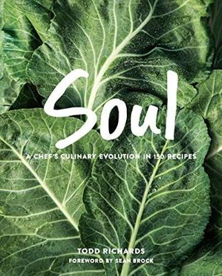 Soul: A Culinary Evolution in 150 Recipes by Todd Richards
