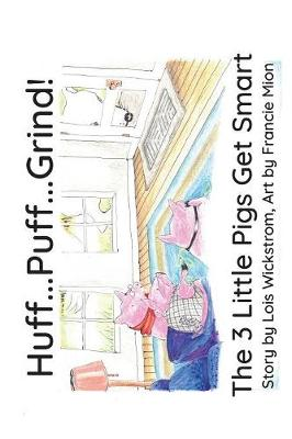 Huff...Puff...Grind! (paper): The 3 Little Pigs Get Smart by Lois Wickstrom