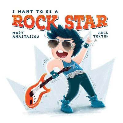 I Want to Be a Rock Star by Mary Anastasiou