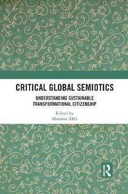 Critical Global Semiotics: Understanding Sustainable Transformational Citizenship by Maureen Ellis
