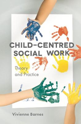 Child-Centred Social Work: Theory and Practice book