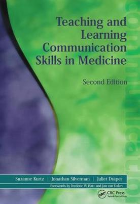 Teaching and Learning Communication Skills in Medicine, Second Edition by Suzanne Kurtz