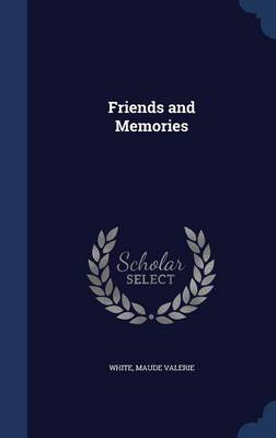Friends and Memories by Maude White