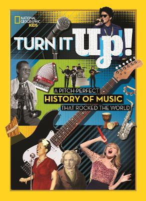 Turn it Up!: A pitch-perfect history of music that rocked the world by National Geographic Kids