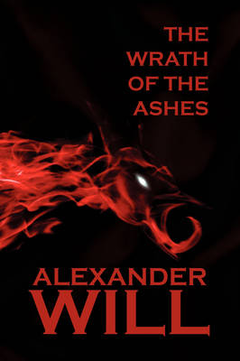 The Wrath of the Ashes by Will Alexander