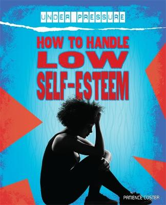 Under Pressure: How to Handle Low Self-Esteem by Franklin Watts