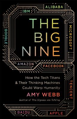 The Big Nine: How the Tech Titans and Their Thinking Machines Could Warp Humanity book