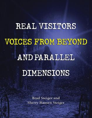 Real Visitors, Voices From Beyond, And Parallel Dimensions by Brad Steiger
