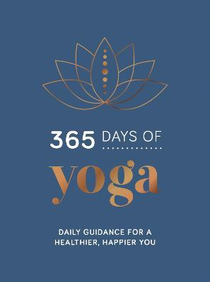 365 Days of Yoga: Daily Guidance for a Healthier, Happier You book