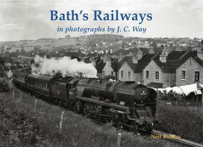 Bath's Railways in photographs by J.C. Way by Neil Butters