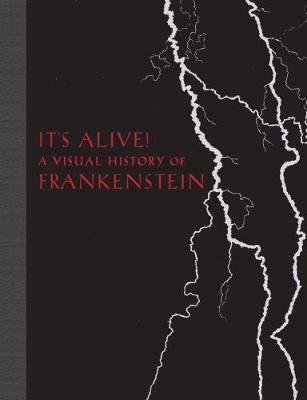 It's Alive!: A Visual History of Frankenstein by Elizabeth Campbell Denlinger
